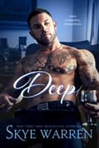DEEP - A Dark Billionaire Romance 電子書 by Skye Warren