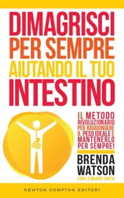 Dimagrisci per sempre aiutando il tuo intestino ebook by Leonard Smith,Brenda Watson