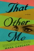 That Other Me - A Novel ebook by Maha Gargash