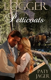 Logger in Petticoats - Halsey Series Book 5 ebook by Paty Jager