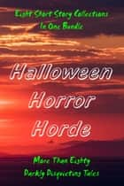 Halloween Horror Horde - Tales of Disquieting Darkness: The Horrors of Life, Death, Love, and Undeath ebook by Donald J. Bingle, Mark Leslie, DeAnna Knippling,...