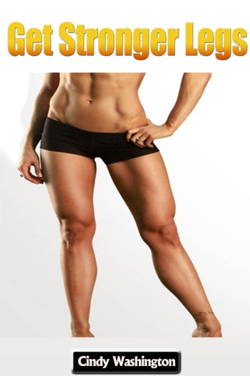 Get Stronger Legs ebook by Cindy Washington