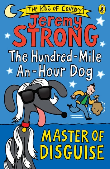 The Hundred-Mile-an-Hour Dog: Master of Disguise ebook by Jeremy Strong