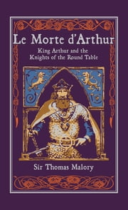 Le Morte d'Arthur - King Arthur and the Knights of the Round Table ebook by Thomas Malory,Ph.D. Stephanie L. Budin, Ph.D