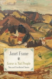Gorse is Not People ebook by Janet Frame,Denis Harold