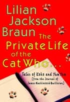 The Private Life of the Cat Who... ebook by Lilian Jackson Braun
