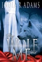 My Wolf and Me ebook by India R Adams