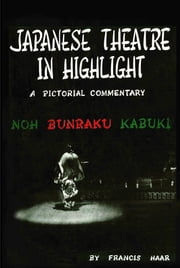 Japanese Theatre in Highlight ebook by Francis Haar,Earle Ernst,Faubion Bowers