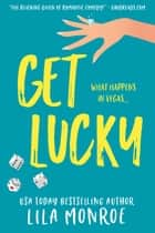 Get Lucky - A Romantic Comedy ebook by Lila Monroe