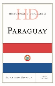Historical Dictionary of Paraguay ebook by R. Andrew Nickson