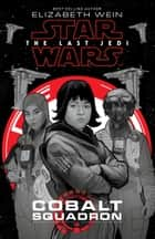 Star Wars: The Last Jedi: Cobalt Squadron ebook by Elizabeth Wein
