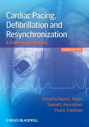 Cardiac Pacing, Defibrillation and Resynchronization - A Clinical Approach ebook by David L. Hayes,Samuel J. Asirvatham,Paul A. Friedman