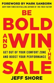 Be Bold and Win the Sale: Get Out of Your Comfort Zone and Boost Your Performance ebook by Jeff Shore