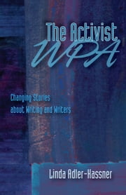 Activist WPA, The - Changing Stories About Writing and Writers ebook by Linda Adler-Kassner