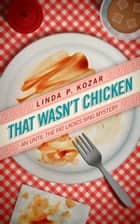 That Wasn't Chicken ebook by Linda Kozar