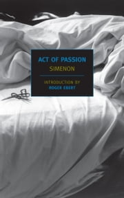 Act of Passion ebook by Roger Ebert,Louise Varese,Georges Simenon