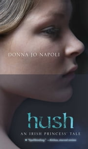 Hush - An Irish Princess' Tale ebook by Donna Jo Napoli