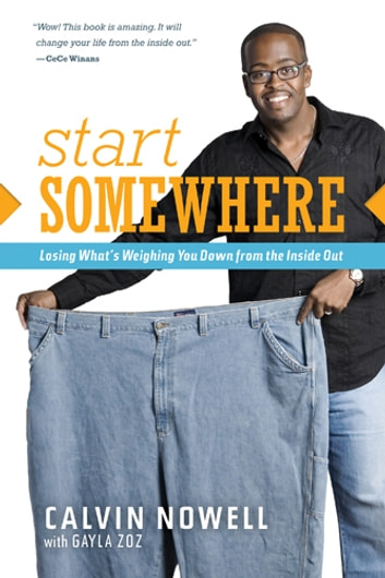 Start Somewhere - Losing What's Weighing You Down from the Inside Out ebook by Calvin Nowell
