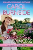 His Small Town Princess - A Sweetwater Springs Novel ebook by Carol Burnside