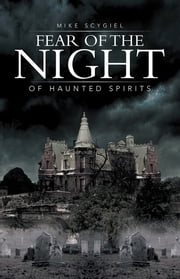 Fear of the Night - Of Haunted Spirits ebook by Mike Scygiel