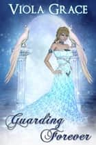 Guarding Forever ebook by Viola Grace