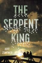 The Serpent King ebook by Jeff Zentner