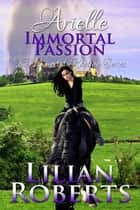 Arielle Immortal Passion ebook by Lilian Roberts