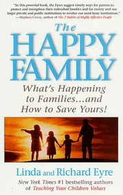 The Happy Family - What's Happening to Families ... and How to Save Yours! ebook by Linda Eyre,Richard Eyre