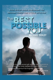 The Best Possible You - Your step by step guide to unlocking the awesome power that is your intuition ebook by Michael Doiley