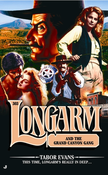Longarm #303: Longarm and the Grand Canyon Gang ebook by Tabor Evans