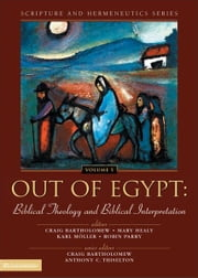 Out of Egypt: Biblical Theology and Biblical Interpretation ebook by Craig Bartholomew,Mary Healy,Karl Möller,Robin Parry,Anthony C. Thiselton