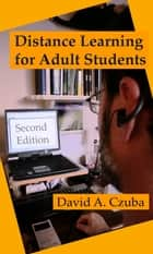 Distance Learning for Adult Students ebook by David Czuba