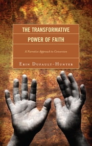 The Transformative Power of Faith - A Narrative Approach to Conversion ebook by Erin Dufault-Hunter