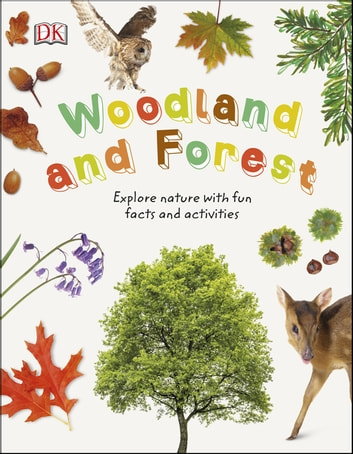Woodland and Forests - Explore the world of trees, leaves, and woodland animals ebook by DK