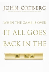 When the Game Is Over, It All Goes Back in the Box ebook by John Ortberg