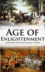 Age of Enlightenment: A History From Beginning to End ebook by Hourly History