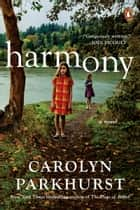 Harmony - A Novel ebook by Carolyn Parkhurst