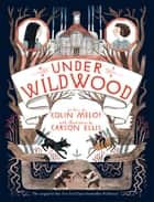 Under Wildwood eBook by Colin Meloy, Carson Ellis