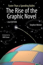 Faster Than a Speeding Bullet: The Rise of the Graphic Novel ebook by Weiner, Stephen