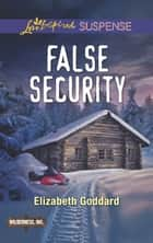 False Security (Mills & Boon Love Inspired Suspense) (Wilderness, Inc., Book 3) ebook by Elizabeth Goddard