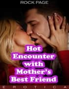 Hot Encounter With Mother's Best Friend (Erotica) ebook by Rock Page