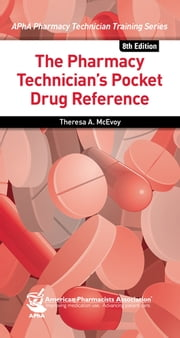 The Pharmacy Technician's Pocket Drug Reference ebook by Theresa A. McEvoy, PharmD, BCPS