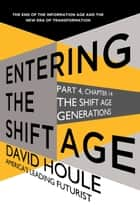 The Shift Age Generations (Entering the Shift Age, eBook 4) ebook by David Houle