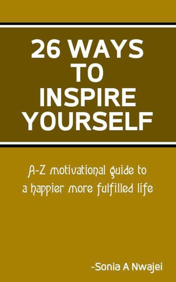 26 Ways To Inspire Yourself ebook by Sonia A Nwajei