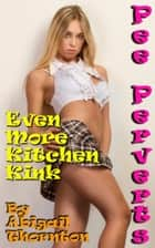 Pee Perverts: Even More Kitchen Kink ebook by Abigail Thornton