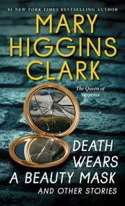 Death Wears a Beauty Mask and Other Stories ebook by Mary Higgins Clark