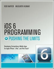 iOS 6 Programming Pushing the Limits - Advanced Application Development for Apple iPhone, iPad and iPod Touch ebook by Rob Napier, Mugunth Kumar