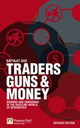 Traders, Guns and Money - Knowns and unknowns in the dazzling world of derivatives Revised edition ebook by Mr Satyajit Das