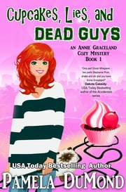Cupcakes, Lies, and Dead Guys - Book 1 ebook by Pamela DuMond