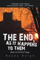 The End, as It Happens to Them ebook by Randy Dolph